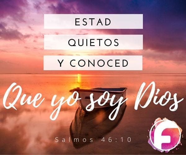 """""""Estad quietos, y conoced que yo soy Dios…"""""""
